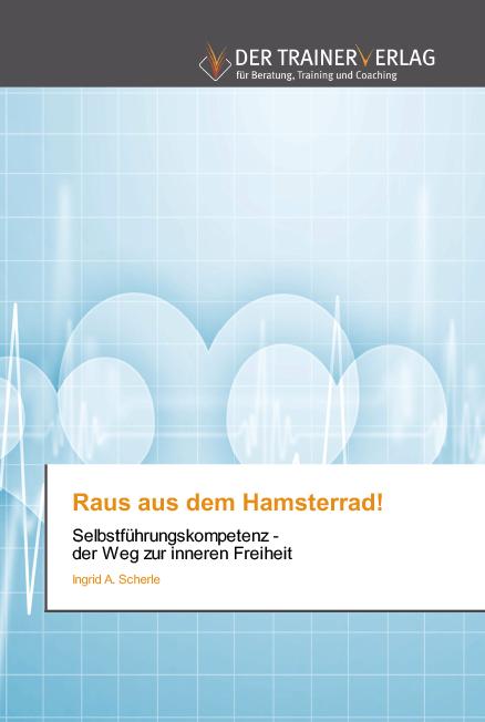 """Buchveröffentlichung: """"Raus aus dem Hamsterrad! Selbstführungskompetenz – der Weg zur inneren Freiheit."""""""